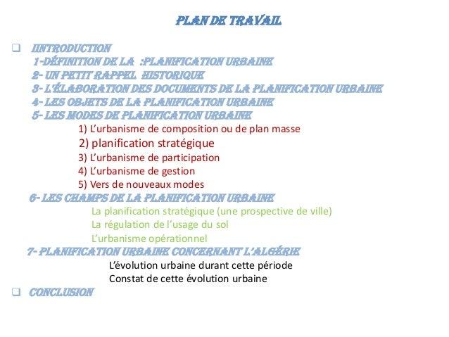 PLAN DE TRAVAIL  IINTRODUCTION 1-Définition de la :planification urbaine 2- un petit rappel historique 3- L'élaboration d...