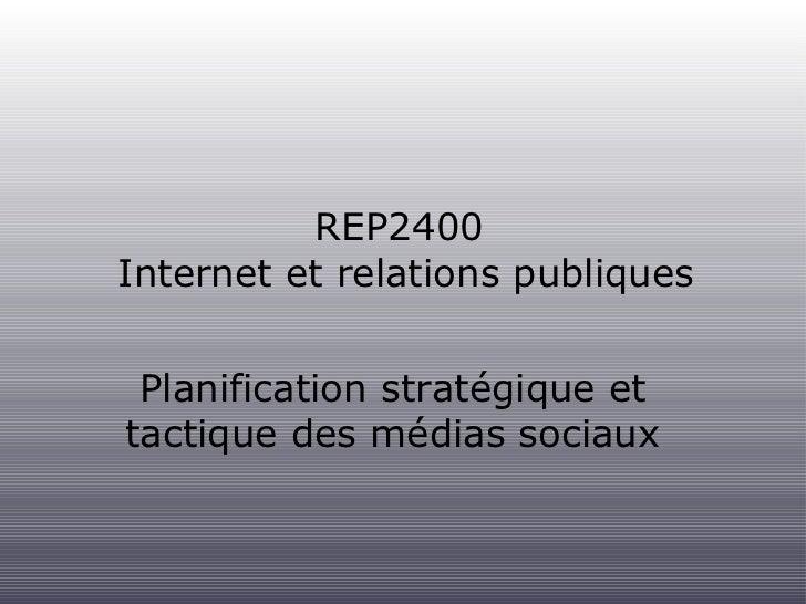 REP2400  Internet et relations publiques <ul><li>Planification stratégique et </li></ul><ul><li>tactique des médias sociau...