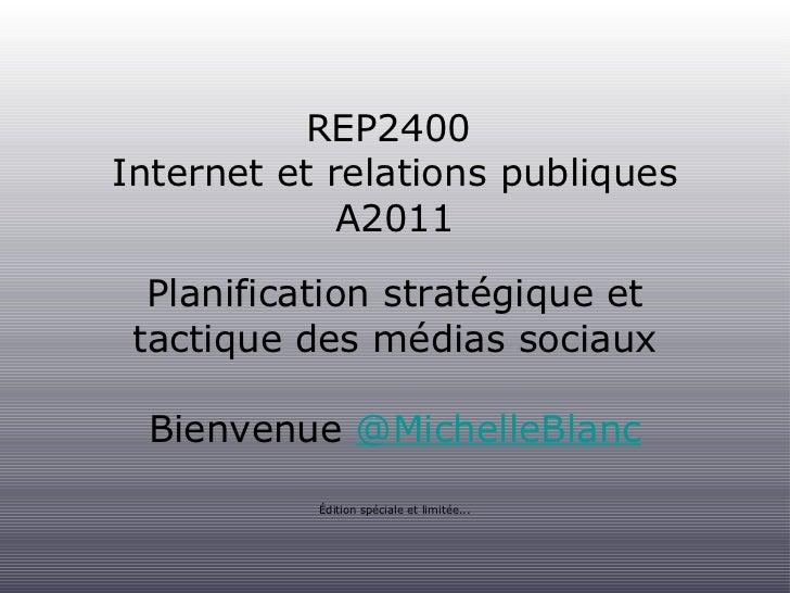 REP2400  Internet et relations publiques A2011 <ul><li>Planification stratégique et </li></ul><ul><li>tactique des médias ...
