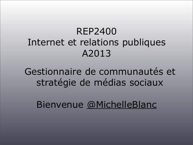 REP2400 Internet et relations publiques A2013 Gestionnaire de communautés et stratégie de médias sociaux Bienvenue @Michel...
