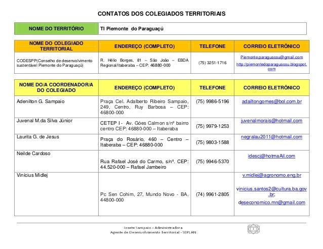 1 CONTATOS DOS COLEGIADOS TERRITORIAIS NOME DO TERRITÓRIO TI Piemonte do Paraguaçú NOME DO COLEGIADO TERRITORIAL ENDEREÇO ...