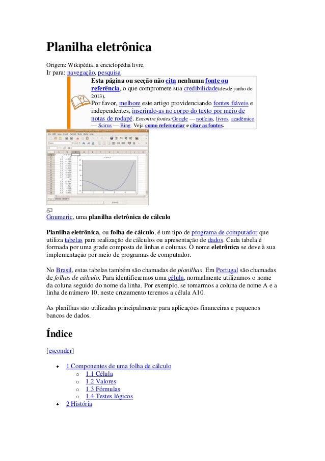 Planilha eletrônicaOrigem: Wikipédia, a enciclopédia livre.Ir para: navegação, pesquisaEsta página ou secção não cita nenh...