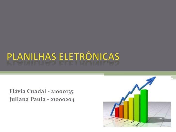 PLANILHAS ELETRÔNICAS <br />FláviaCuadal - 21000135<br />Juliana Paula - 21000204<br />