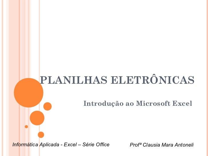 PLANILHAS ELETRÔNICAS                               Introdução ao Microsoft ExcelInformática Aplicada - Excel – Série Offi...