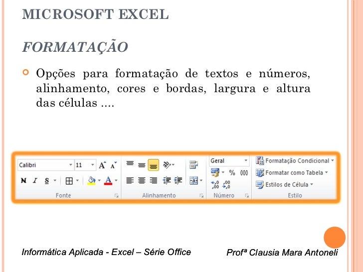 MICROSOFT EXCELFORMATAÇÃO   Opções para formatação de textos e números,    alinhamento, cores e bordas, largura e altura ...