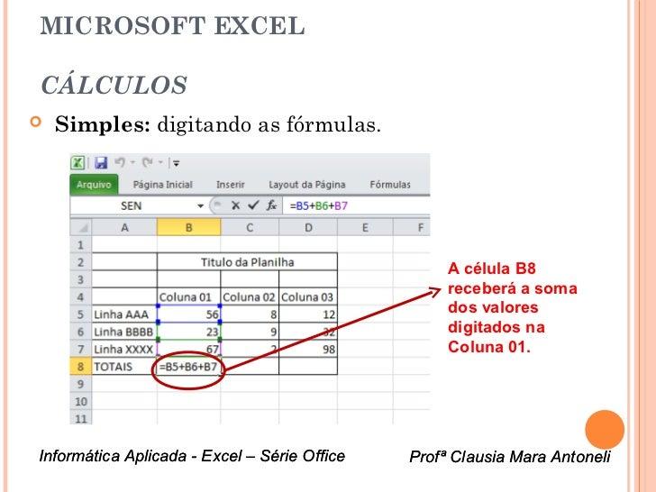 MICROSOFT EXCELCÁLCULOS   Simples: digitando as fórmulas.                                                   A célula B8  ...