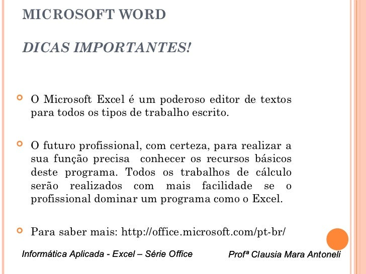 MICROSOFT WORDDICAS IMPORTANTES!   O Microsoft Excel é um poderoso editor de textos    para todos os tipos de trabalho es...