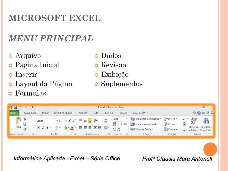 MICROSOFT EXCEL  MENU PRINCIPALMenu da tela inicial do Excel     Informática Aplicada - Excel – Série Office   Profª Claus...