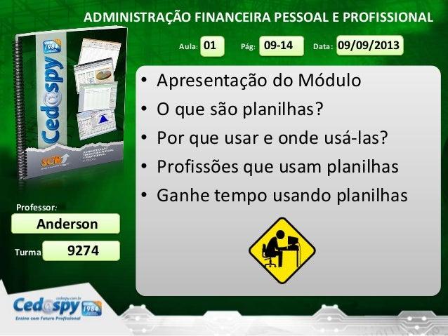 Aula: Pág: Data: Turma: ADMINISTRAÇÃO FINANCEIRA PESSOAL E PROFISSIONAL Professor: Anderson 9274 09/09/201309-1401 • Apres...
