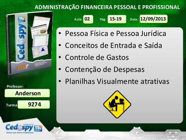 Aula: Pág: Data: Turma: ADMINISTRAÇÃO FINANCEIRA PESSOAL E PROFISSIONAL Professor: Anderson 9274 12/09/201315-1902 • Pesso...