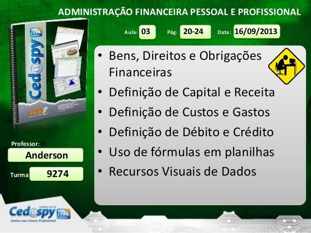 Aula: Pág: Data: Turma: ADMINISTRAÇÃO FINANCEIRA PESSOAL E PROFISSIONAL Professor: Anderson 9274 16/09/201320-2403 • Bens,...