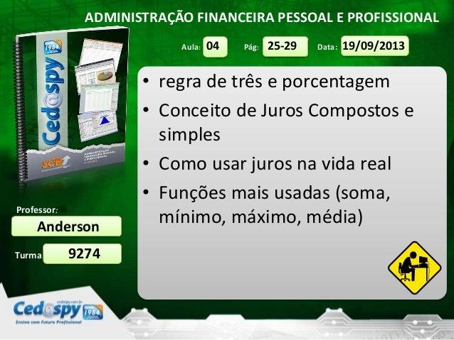 Aula: Pág: Data: Turma: ADMINISTRAÇÃO FINANCEIRA PESSOAL E PROFISSIONAL Professor: Anderson 9274 19/09/201325-2904 • regra...