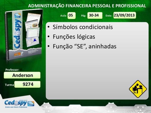 Aula: Pág: Data: Turma: ADMINISTRAÇÃO FINANCEIRA PESSOAL E PROFISSIONAL Professor: Anderson 9274 23/09/201330-3405 • Símbo...