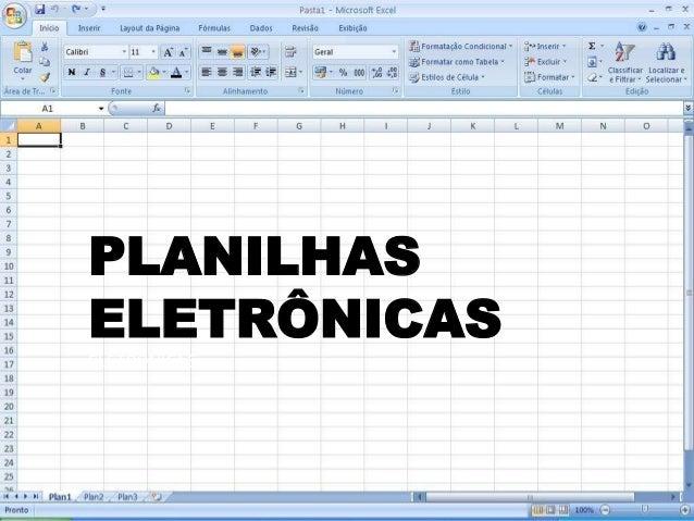 PLANILHAS ELETRÔNICAS PLANILHAS ELETRÔNICAS ELETRÔNICAS