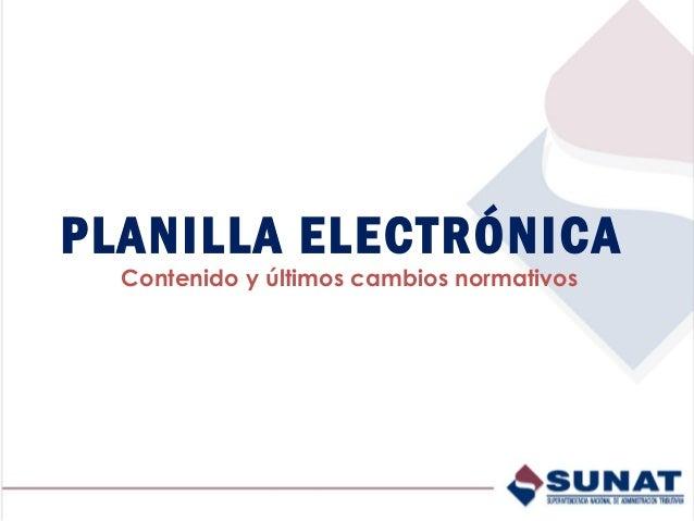 PLANILLA ELECTRÓNICA  Contenido y últimos cambios normativos