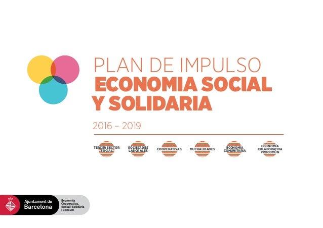 PLAN DE IMPULSO ECONOMIA SOCIAL y SOLIDaRIA 2016 – 2019 societades laborales tercer sector social cooperativas mutualidade...