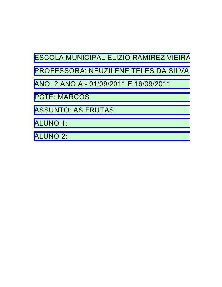 ESCOLA MUNICIPAL ELIZIO RAMIREZ VIEIRA.PROFESSORA: NEUZILENE TELES DA SILVA.ANO: 2 ANO A - 01/09/2011 E 16/09/2011PCTE: MA...