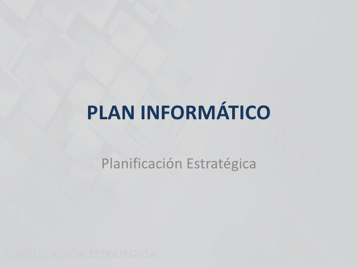 PLAN INFORMÁTICO Planificación Estratégica