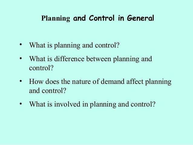 Planning and Control in General • What is planning and control? • What is difference between planning and control? • How d...