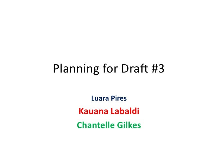 Planning for Draft #3       Luara Pires    Kauana Labaldi    Chantelle Gilkes