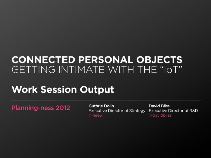 "CONNECTED PERSONAL OBJECTSGETTING INTIMATE WITH THE ""IoT""Work Session Output                     Guthrie Dolin            ..."