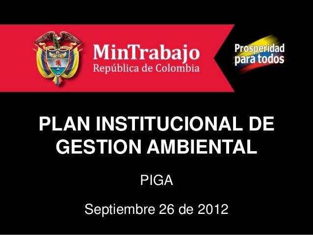 PLAN INSTITUCIONAL DE GESTION AMBIENTAL            PIGA    Septiembre 26 de 2012