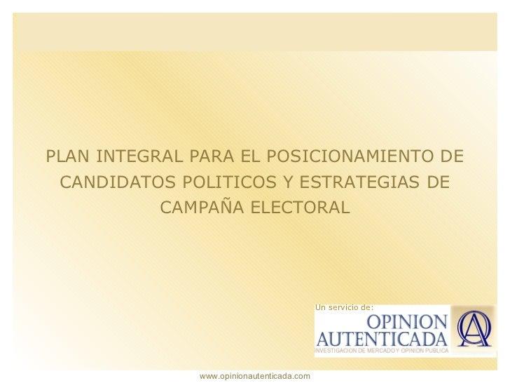 Un servicio de: PLAN INTEGRAL PARA EL POSICIONAMIENTO DE CANDIDATOS POLITICOS Y ESTRATEGIAS DE CAMPAÑA ELECTORAL