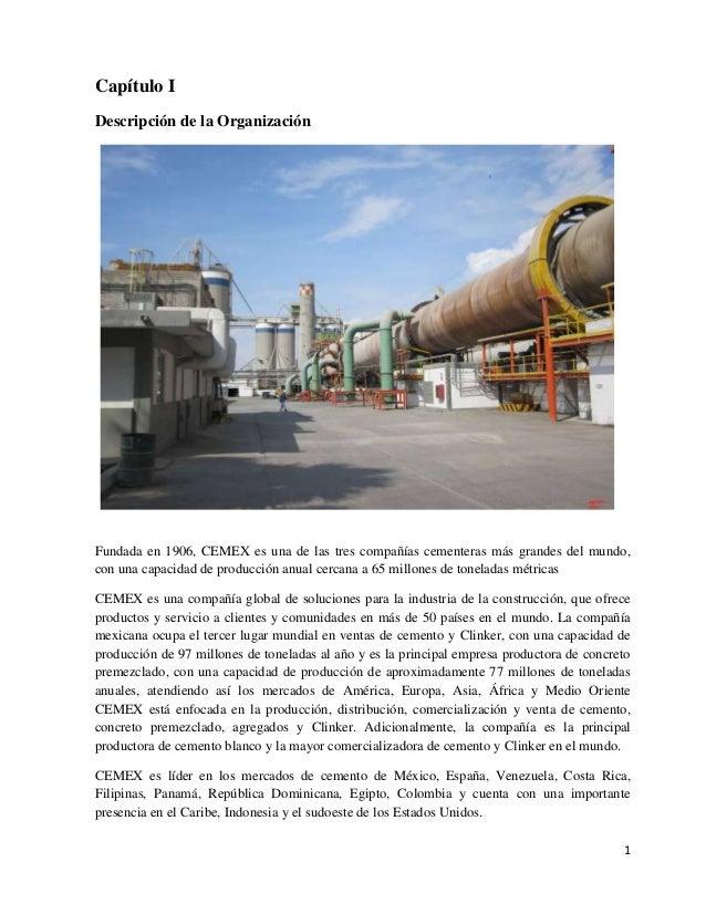 Capítulo I Descripción de la Organización  Fundada en 1906, CEMEX es una de las tres compañías cementeras más grandes del ...