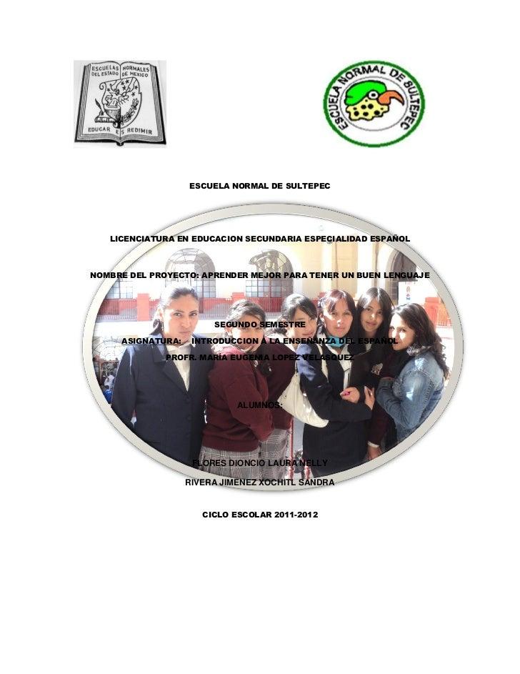 ESCUELA NORMAL DE SULTEPEC   LICENCIATURA EN EDUCACION SECUNDARIA ESPECIALIDAD ESPAÑOLNOMBRE DEL PROYECTO: APRENDER MEJOR ...