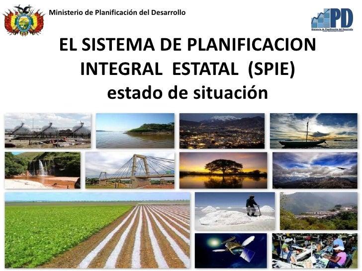 Ministerio de Planificación del Desarrollo   EL SISTEMA DE PLANIFICACION      INTEGRAL ESTATAL (SPIE)         estado de si...