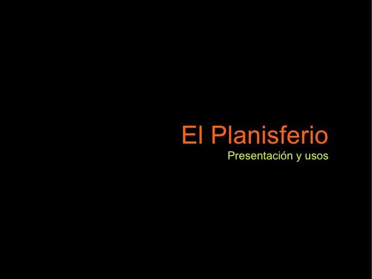 El Planisferio     Presentación y usos