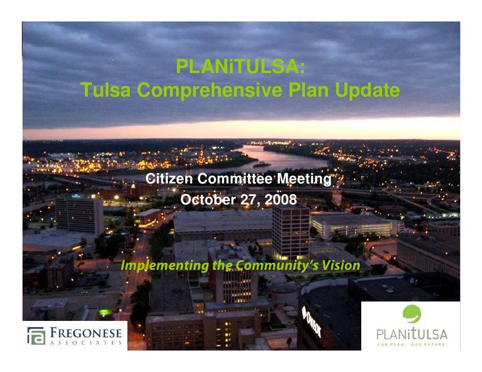 PLANiTULSA: Tulsa Comprehensive Plan Update          Citizen Committee Meeting            October 27, 2008       Implement...