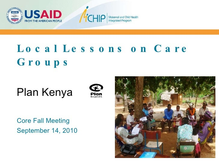 Local Lessons on Care Groups Core Fall Meeting September 14, 2010 Plan Kenya