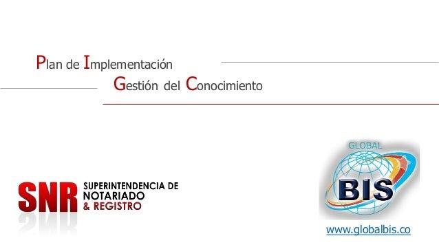Plan de Implementación Gestión del Conocimiento  www.globalbis.co