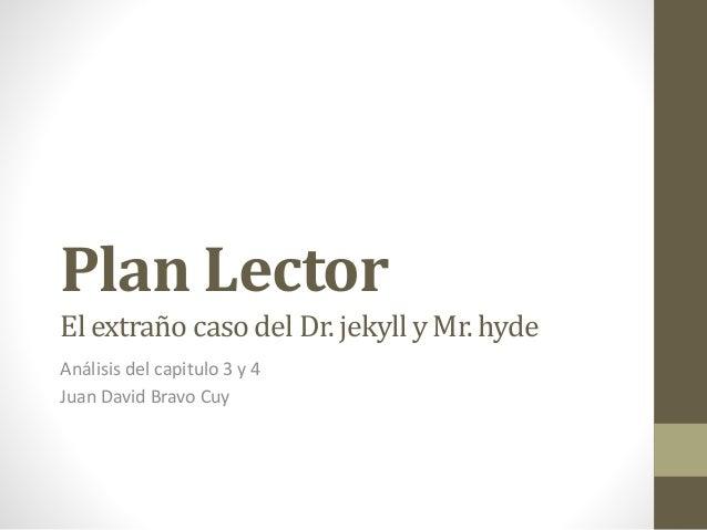 Plan Lector El extraño casodel Dr. jekyll y Mr. hyde Análisis del capitulo 3 y 4 Juan David Bravo Cuy
