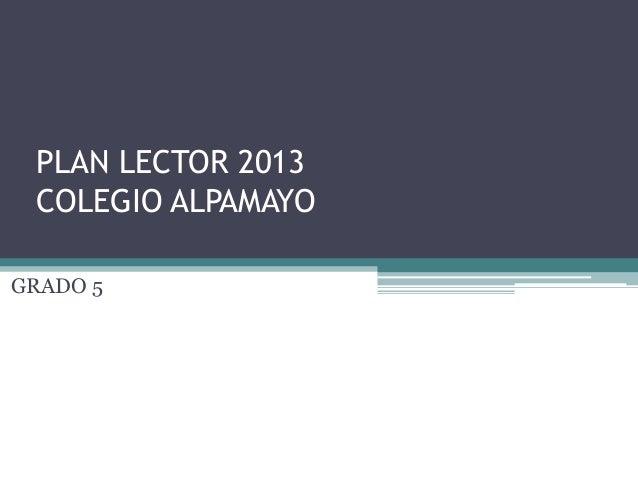 PLAN LECTOR 2013 COLEGIO ALPAMAYOGRADO 5