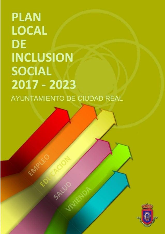 Ayuntamiento de Ciudad Real Plan Local de Inclusión Social 2017-2023 Concejalía de Acción Social y Cooperación Internacion...