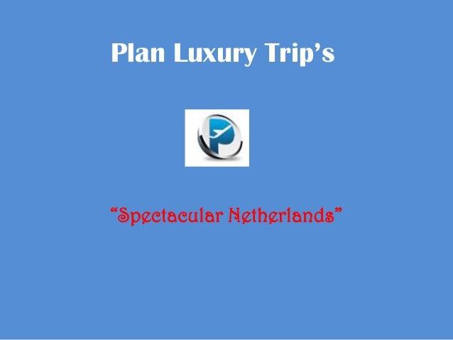 Plan luxury trip's netherlands