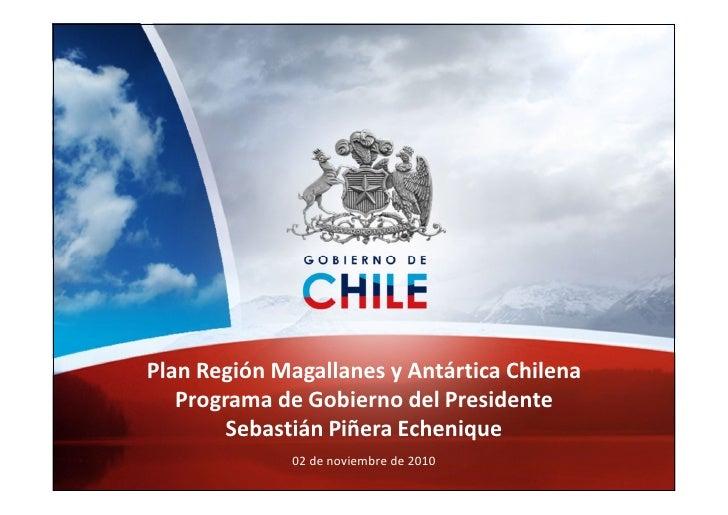 Plan Región Magallanes y Antártica Chilena                        Programa de Gobierno del Presidente                     ...