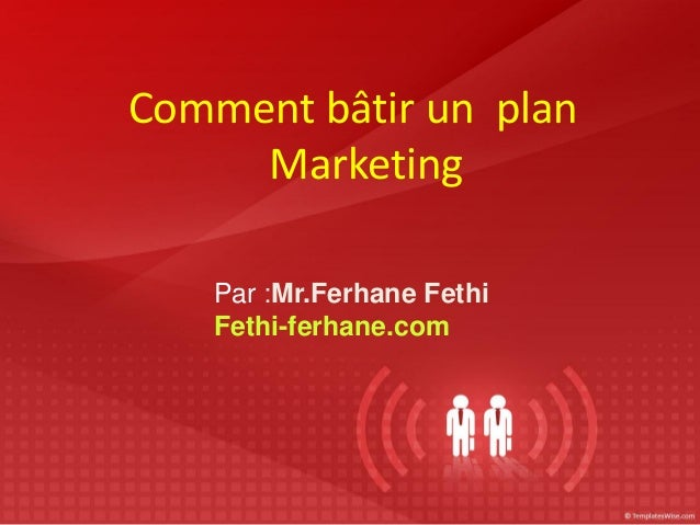 Comment bâtir un plan Marketing Par :Mr.Ferhane Fethi Fethi-ferhane.com