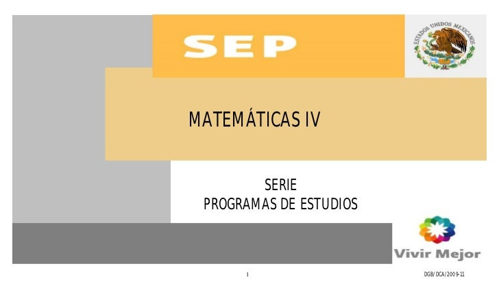 PROGRAMA EN VALIDACIÓNMATEMÁTICAS IV        SERIE PROGRAMAS DE ESTUDIOS      1                          DGB/DCA/2009-11