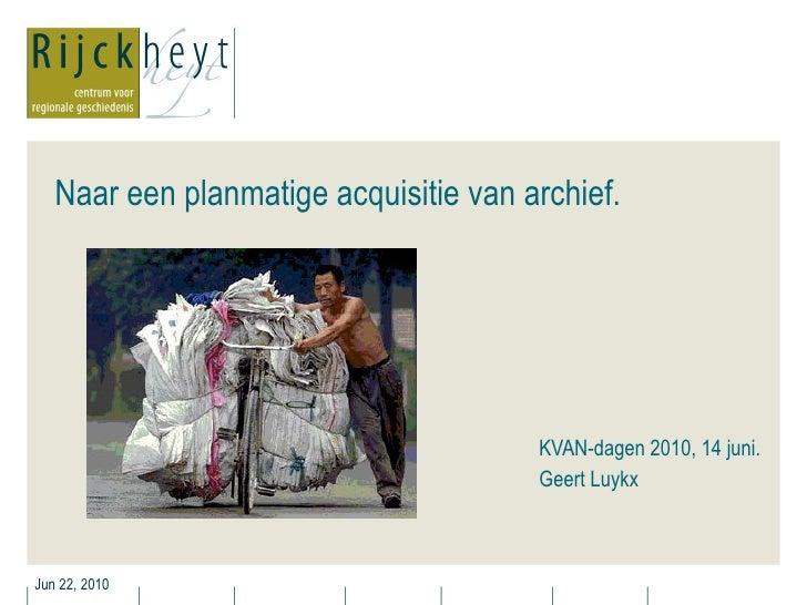 Naar een planmatige acquisitie van archief.  KVAN-dagen 2010, 14 juni. Geert Luykx