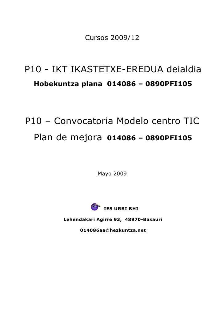 Cursos 2009/12    P10 - IKT IKASTETXE-EREDUA deialdia  Hobekuntza plana 014086 – 0890PFI105     P10 – Convocatoria Modelo ...