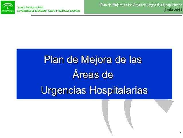 Plan de Mejora de las Áreas de Urgencias Hospitalarias junio 2014 1 Plan de Mejora de lasPlan de Mejora de las Áreas deÁre...