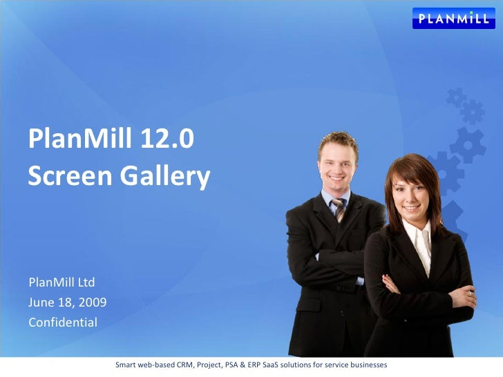 PlanMill 12.0 Screen Gallery   PlanMill Ltd June 18, 2009 Confidential                  Smart web-based CRM, Project, PSA ...