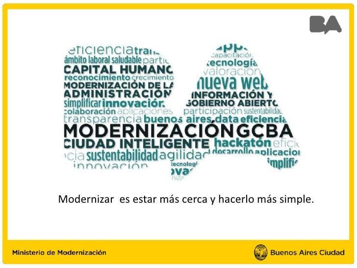Modernizar es estar más cerca y hacerlo más simple.
