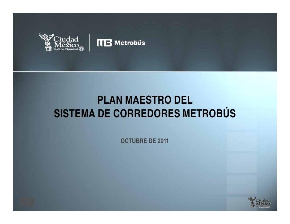 PLAN MAESTRO DELSISTEMA DE CORREDORES METROBÚS          OCTUBRE DE 2011