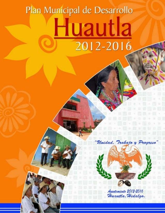 Plan Municipal de Desarrollo Huautla 2012-2016 ACTUALIZACIÓN AGOSTO 2014 UNIDAD, TRABAJO Y PROGRESO 1