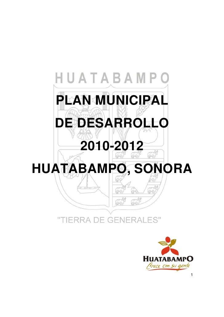 PLAN MUNICIPAL   DE DESARROLLO      2010-2012 HUATABAMPO, SONORA                        1