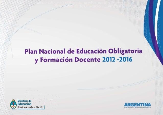 Plan Nacional de Educación Obligatoria y Formación Docente 2012 -2016